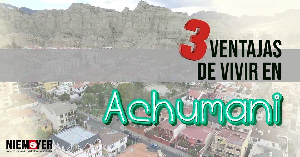 Las 3 ventajas de vivir en Achumani